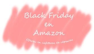 Black Friday cafeteras de cápsulas en Amazon