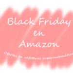 Cafeteras expreso de oferta en Black Friday de Amazon